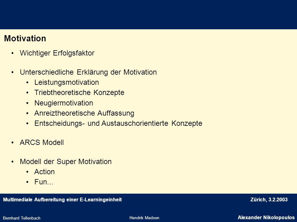 Multimediale Aufbereitung einer E-LearningeinheitZürich, 3.2.2003 Motivation Hendrik Madsen Alexander Nikolopoulos Bernhard Tellenbach Wichtiger Erfol