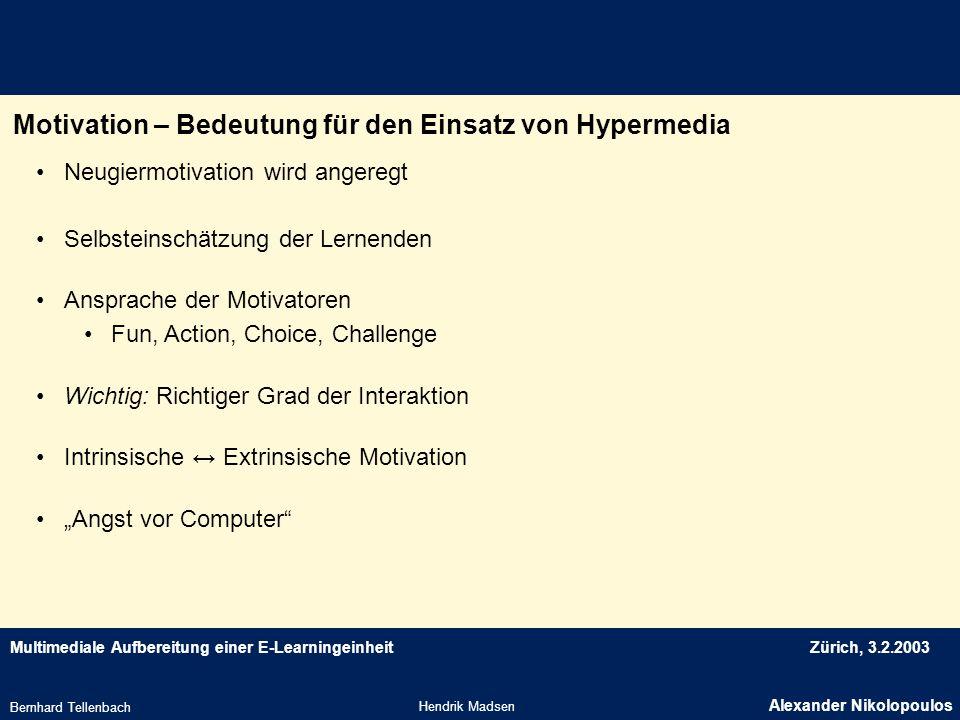 Multimediale Aufbereitung einer E-LearningeinheitZürich, 3.2.2003 Motivation – Bedeutung für den Einsatz von Hypermedia Hendrik Madsen Alexander Nikol