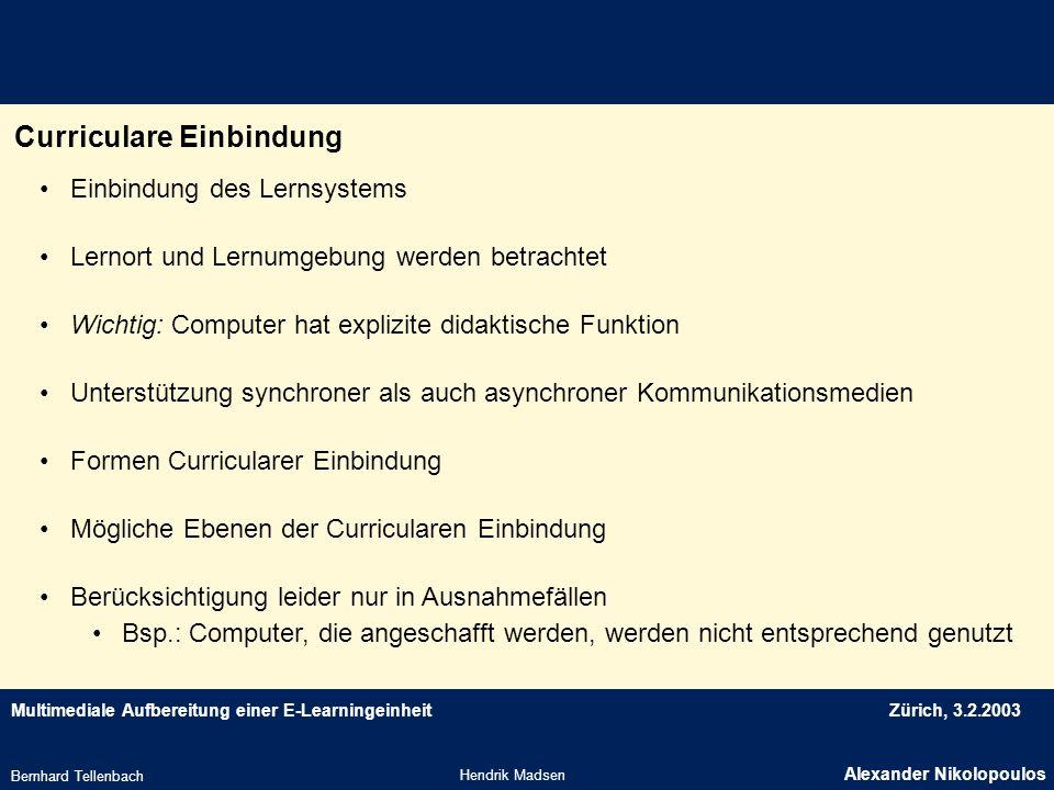 Multimediale Aufbereitung einer E-LearningeinheitZürich, 3.2.2003 Curriculare Einbindung Hendrik Madsen Alexander Nikolopoulos Bernhard Tellenbach Ein
