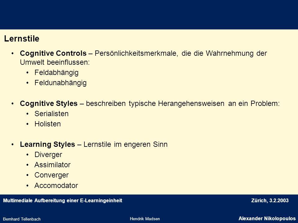 Multimediale Aufbereitung einer E-LearningeinheitZürich, 3.2.2003 Lernstile Hendrik Madsen Alexander Nikolopoulos Bernhard Tellenbach Cognitive Contro