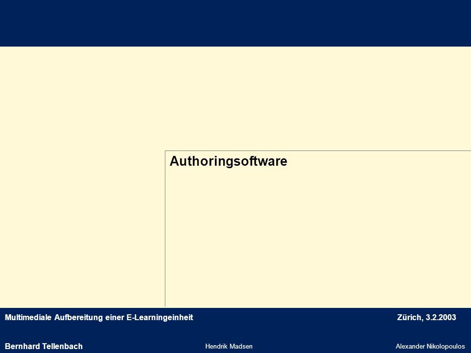 Multimediale Aufbereitung einer E-LearningeinheitZürich, 3.2.2003 Authoringsoftware Hendrik MadsenAlexander Nikolopoulos Bernhard Tellenbach