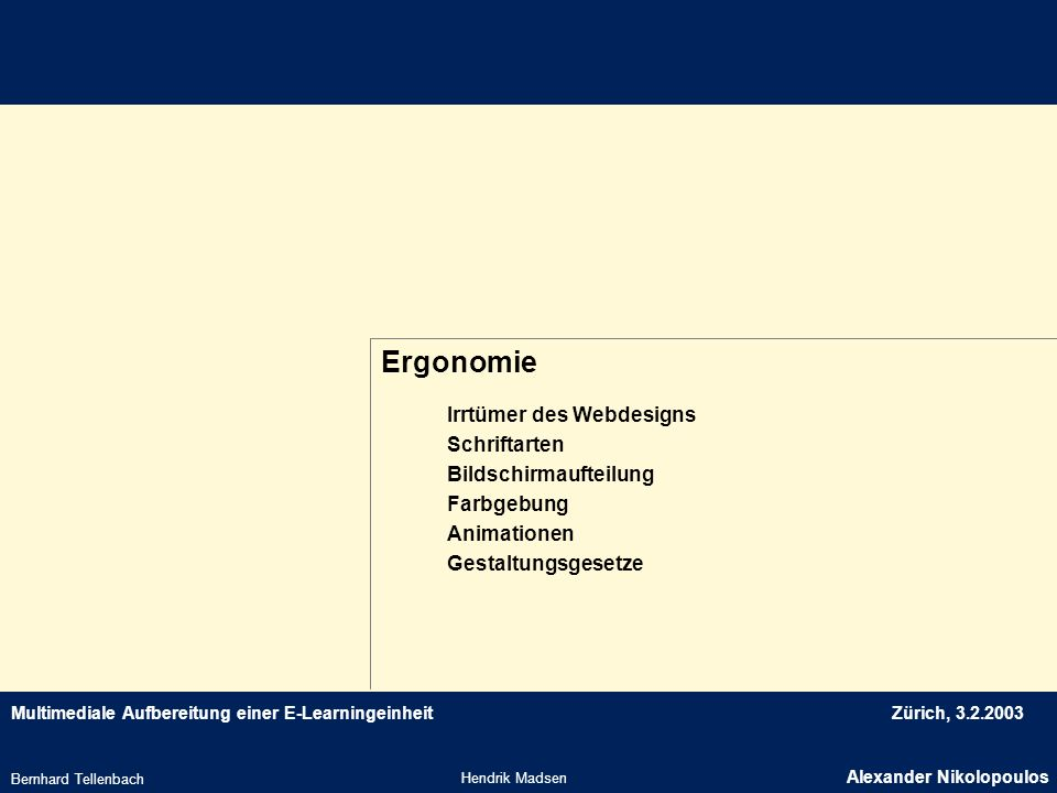 Multimediale Aufbereitung einer E-LearningeinheitZürich, 3.2.2003 Ergonomie Hendrik Madsen Alexander Nikolopoulos Bernhard Tellenbach Irrtümer des Web