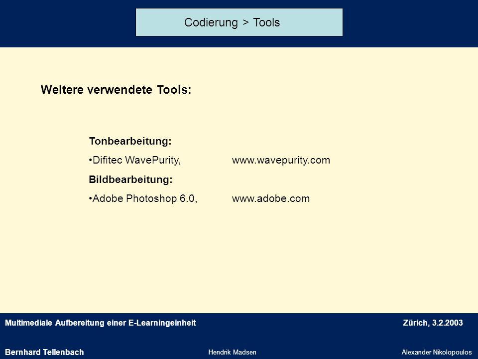 Multimediale Aufbereitung einer E-LearningeinheitZürich, 3.2.2003 Hendrik MadsenAlexander Nikolopoulos Codierung > Tools Weitere verwendete Tools: Ton