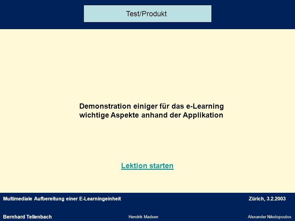 Multimediale Aufbereitung einer E-LearningeinheitZürich, 3.2.2003 Hendrik MadsenAlexander Nikolopoulos Test/Produkt Demonstration einiger für das e-Le