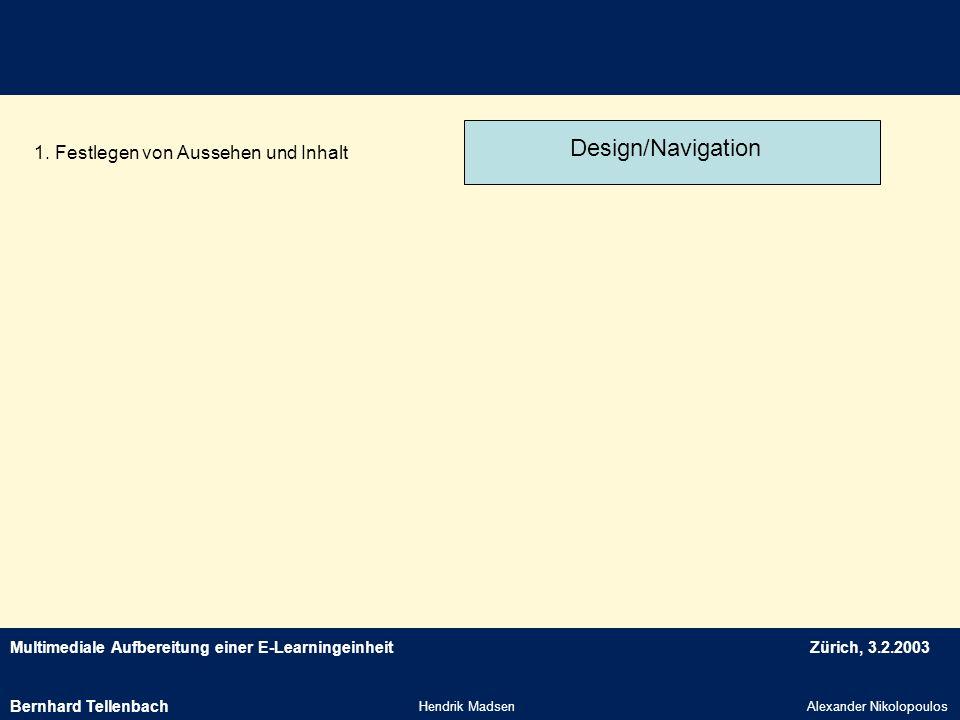 Multimediale Aufbereitung einer E-LearningeinheitZürich, 3.2.2003 Hendrik MadsenAlexander Nikolopoulos 1. Festlegen von Aussehen und Inhalt Design/Nav