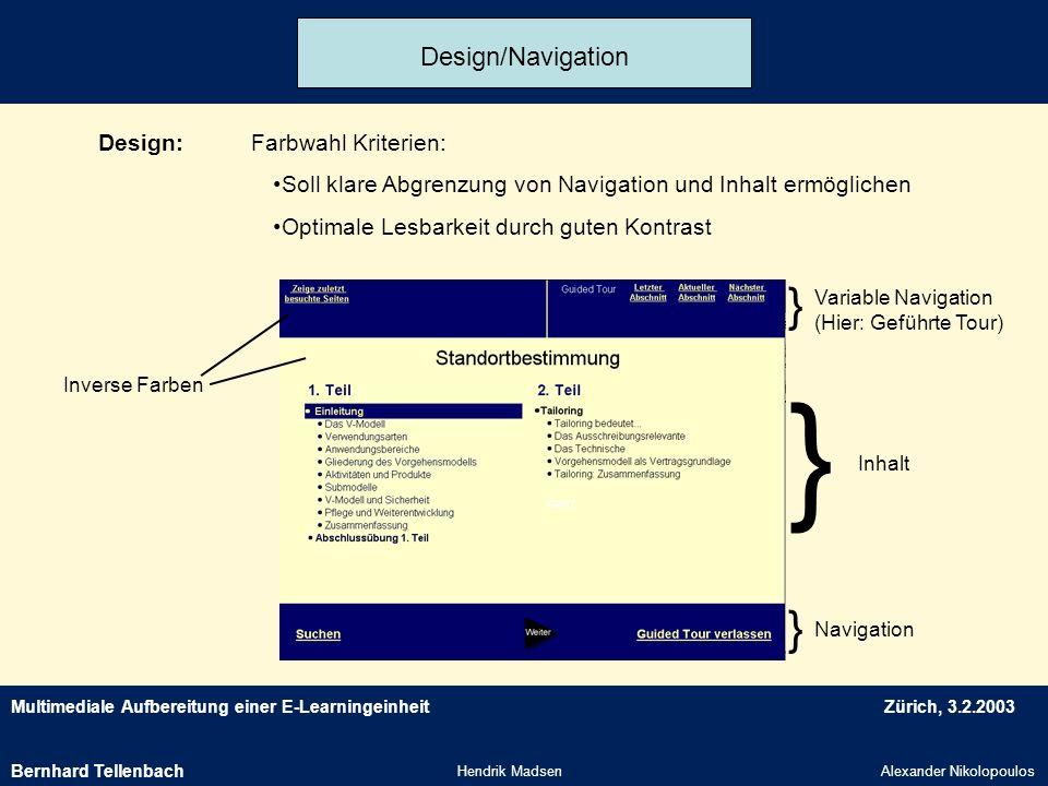 Multimediale Aufbereitung einer E-LearningeinheitZürich, 3.2.2003 Hendrik MadsenAlexander Nikolopoulos Design/Navigation Design:Farbwahl Kriterien: So