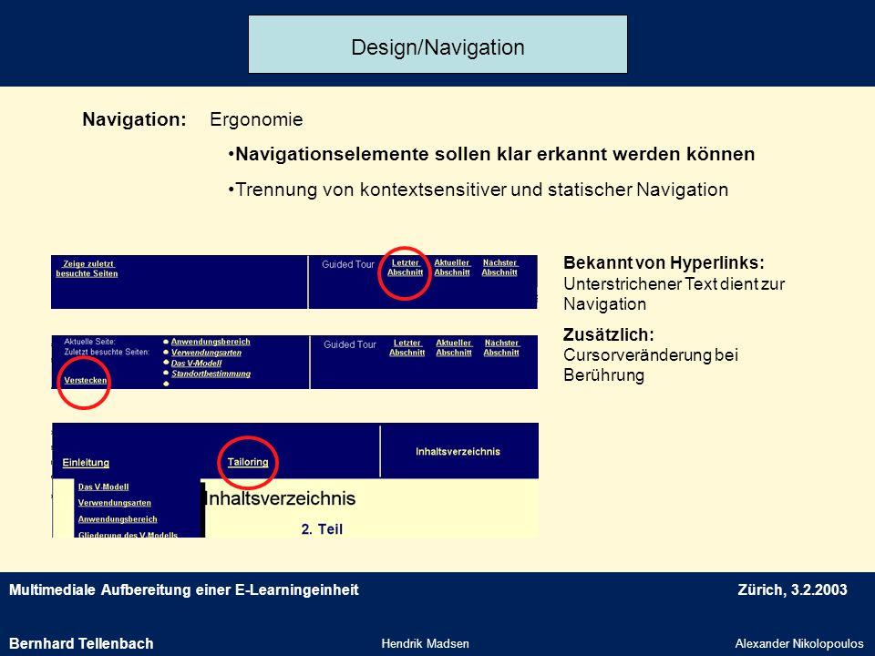 Multimediale Aufbereitung einer E-LearningeinheitZürich, 3.2.2003 Hendrik MadsenAlexander Nikolopoulos Design/Navigation Navigation:Ergonomie Navigati
