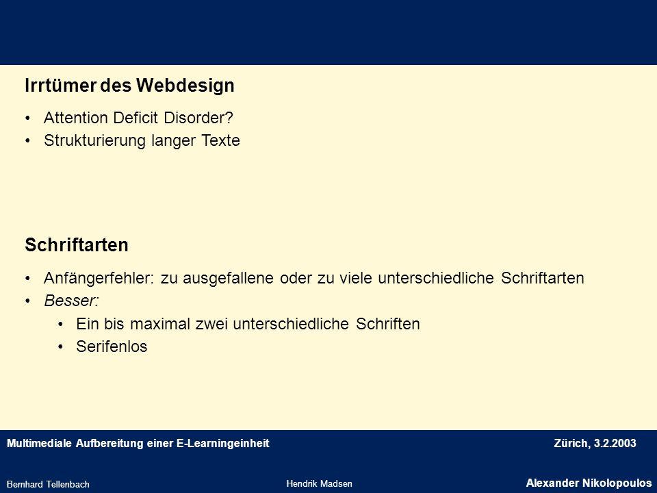 Multimediale Aufbereitung einer E-LearningeinheitZürich, 3.2.2003 Irrtümer des Webdesign Hendrik Madsen Alexander Nikolopoulos Bernhard Tellenbach Att
