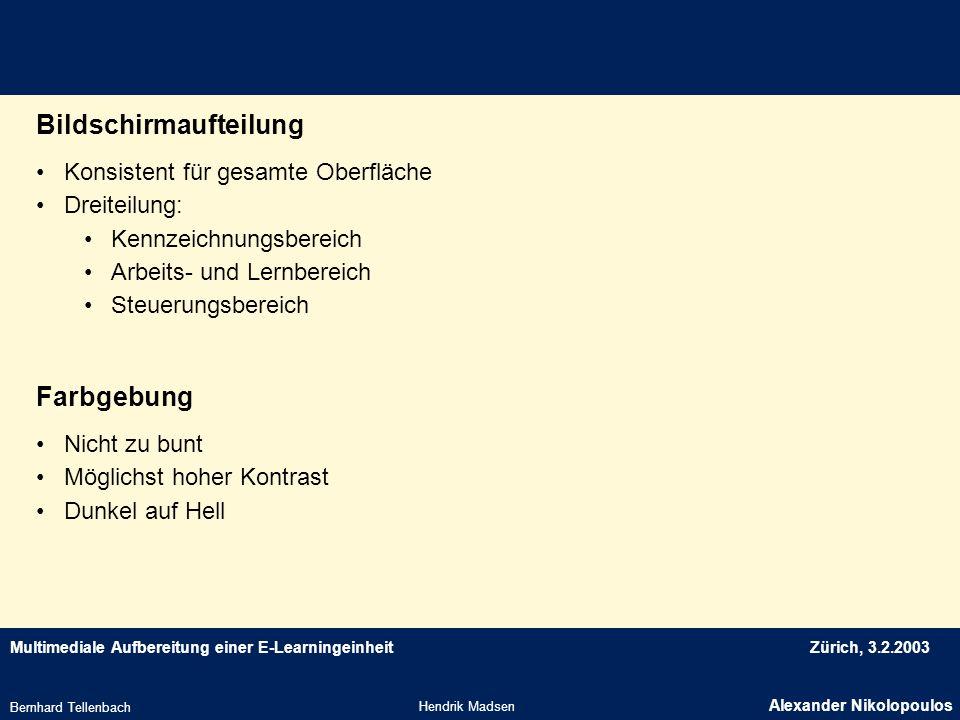 Multimediale Aufbereitung einer E-LearningeinheitZürich, 3.2.2003 Bildschirmaufteilung Hendrik Madsen Alexander Nikolopoulos Bernhard Tellenbach Konsi