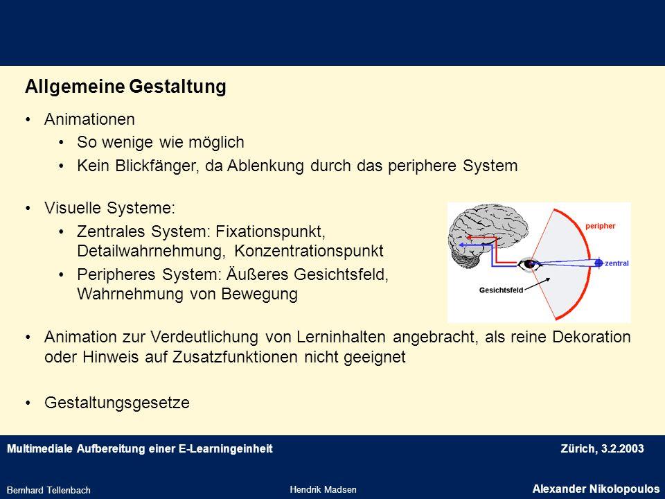 Multimediale Aufbereitung einer E-LearningeinheitZürich, 3.2.2003 Animationen So wenige wie möglich Kein Blickfänger, da Ablenkung durch das periphere