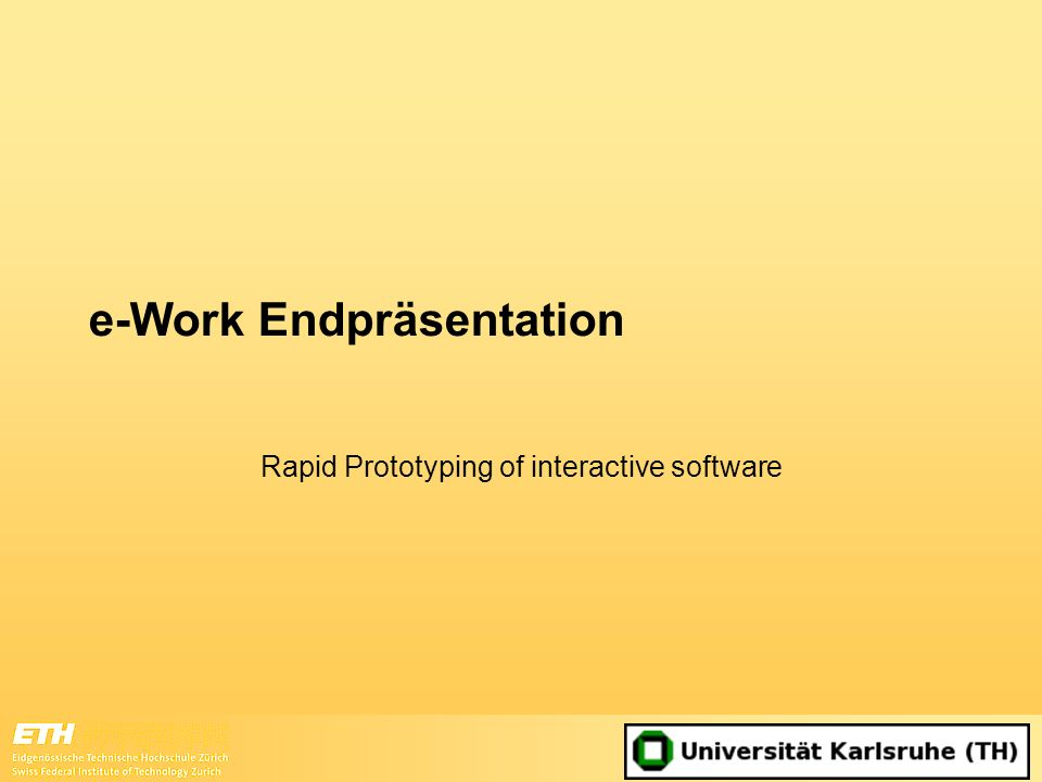 e-Work Endpräsentation Rapid Prototyping of interactive software