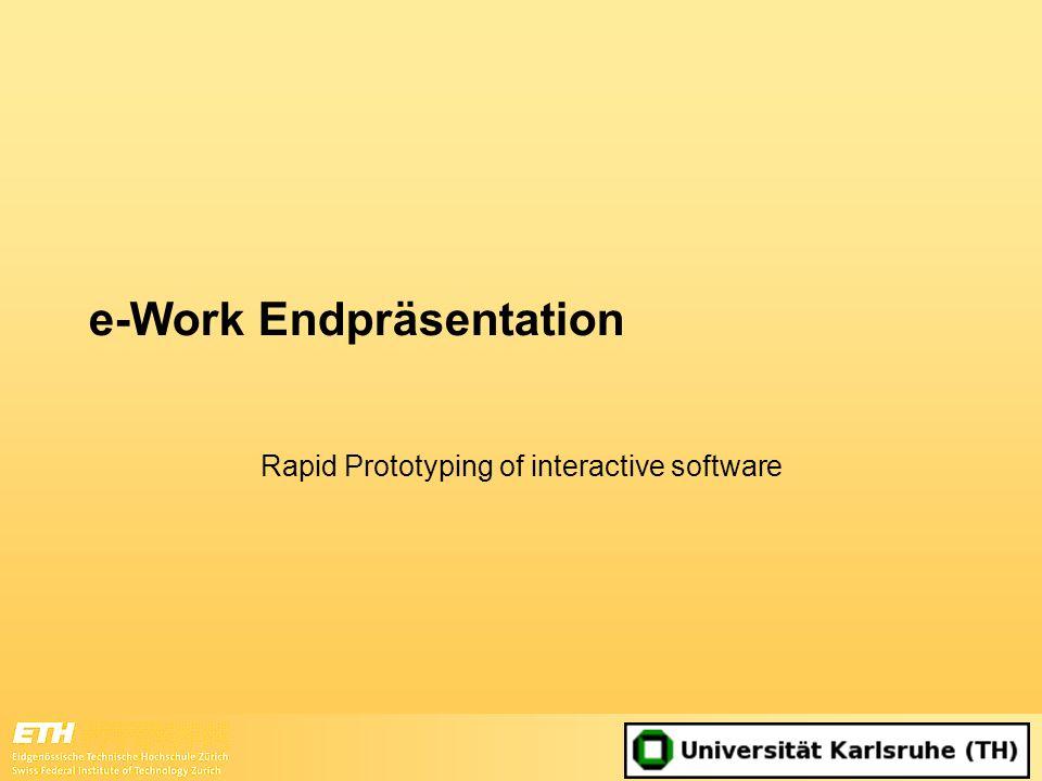 e-Work rapid prototyping of interactive software Ergebnisse Usability-Test (CAAD-Prototyp) 22 Punkte die verbesserungsfähig sind Wichtigste Mängel: –Fehlendes Feedback, nach Ausführen von verschiedenen Aktionen –Nicht eindeutige Beschriftung von Buttons (z.