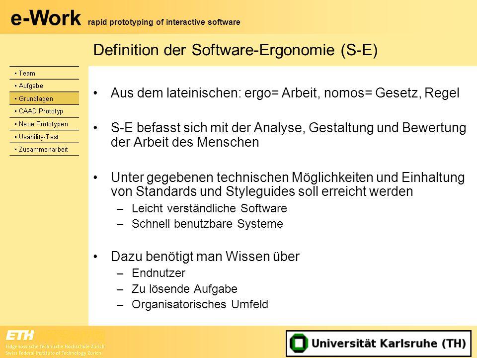 e-Work rapid prototyping of interactive software Definition der Software-Ergonomie (S-E) Aus dem lateinischen: ergo= Arbeit, nomos= Gesetz, Regel S-E