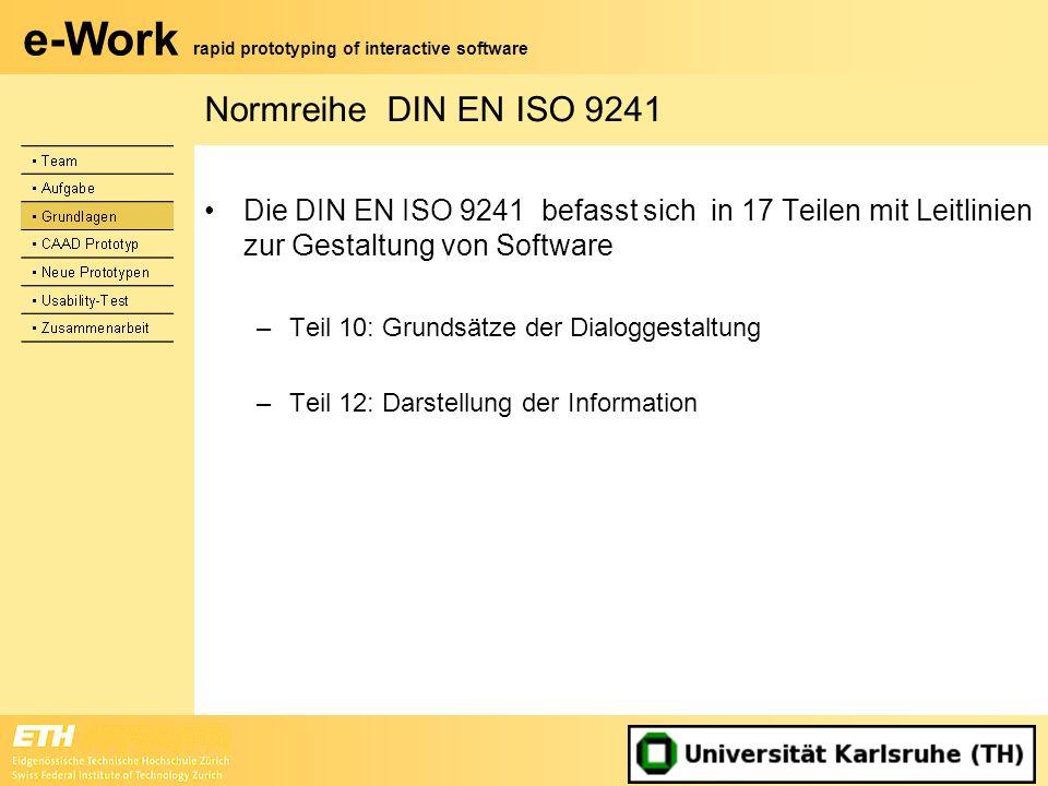 e-Work rapid prototyping of interactive software Normreihe DIN EN ISO 9241 Die DIN EN ISO 9241 befasst sich in 17 Teilen mit Leitlinien zur Gestaltung