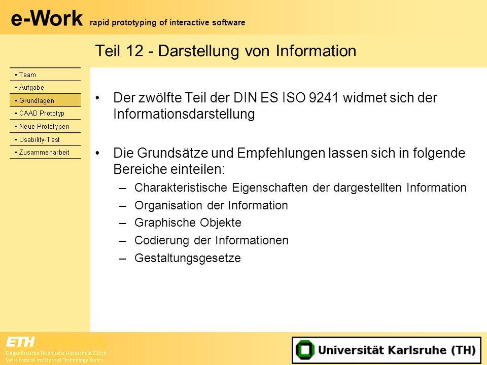 e-Work rapid prototyping of interactive software Teil 12 - Darstellung von Information Der zwölfte Teil der DIN ES ISO 9241 widmet sich der Informatio