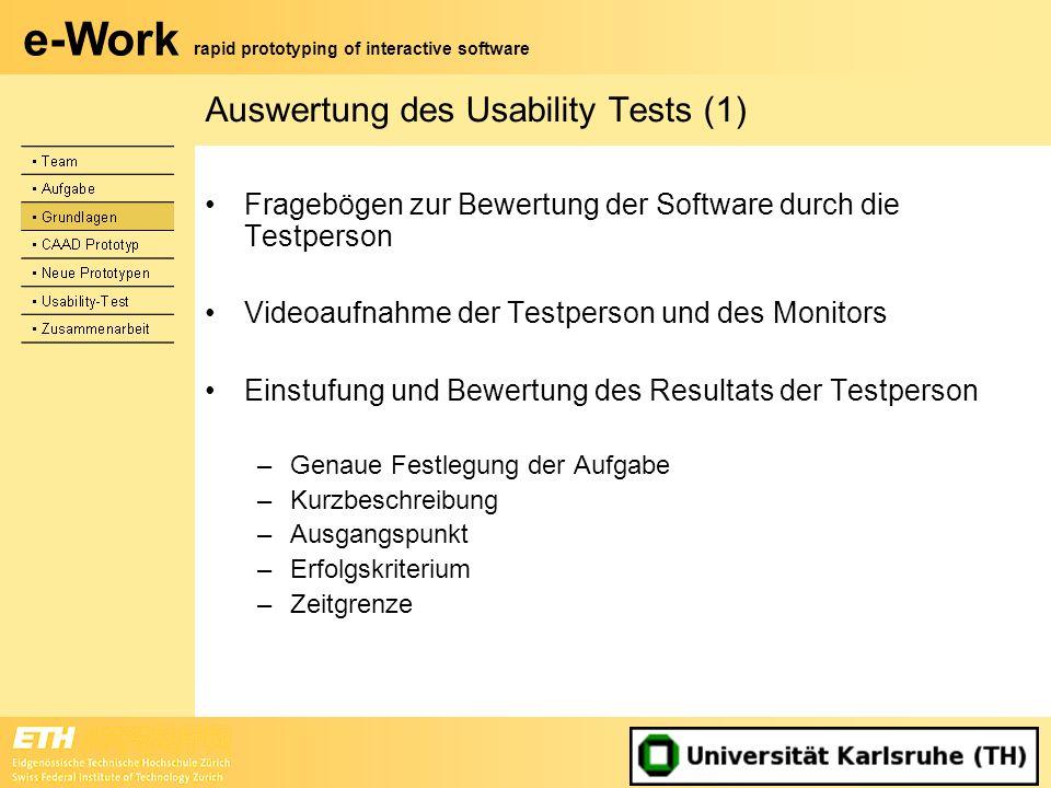 e-Work rapid prototyping of interactive software Auswertung des Usability Tests (1) Fragebögen zur Bewertung der Software durch die Testperson Videoau
