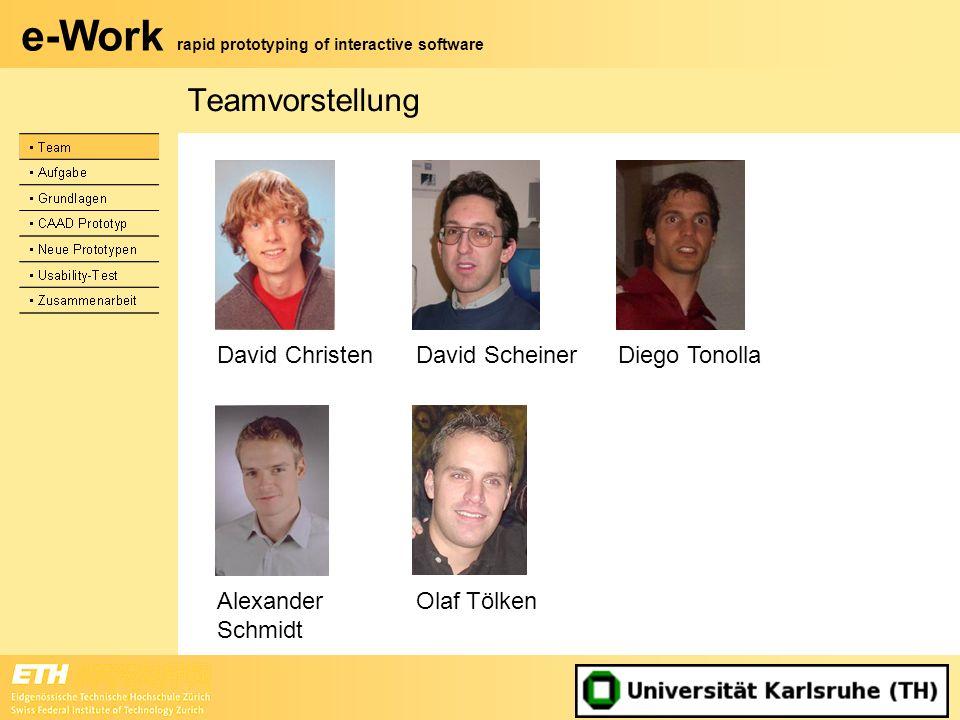e-Work rapid prototyping of interactive software Agenda Team Aufgabe Grundlagen CAAD Prototyp Neue Prototypen – Prototyp 1 – Prototyp 2 Usability-Test Zusammenarbeit