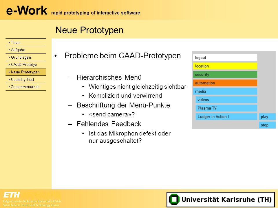 e-Work rapid prototyping of interactive software Neue Prototypen Probleme beim CAAD-Prototypen –Hierarchisches Menü Wichtiges nicht gleichzeitig sicht