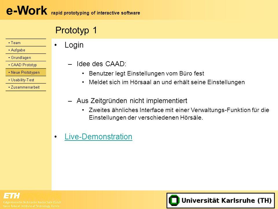 e-Work rapid prototyping of interactive software Login –Idee des CAAD: Benutzer legt Einstellungen vom Büro fest Meldet sich im Hörsaal an und erhält