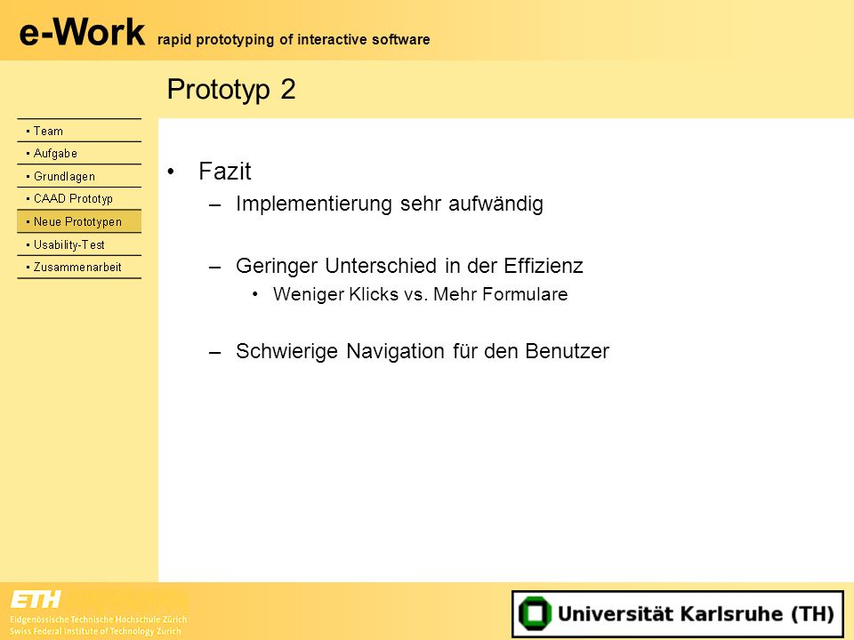 e-Work rapid prototyping of interactive software Prototyp 2 Fazit –Implementierung sehr aufwändig –Geringer Unterschied in der Effizienz Weniger Klick