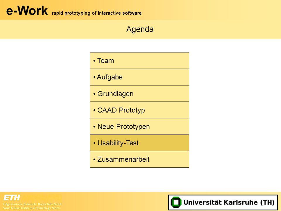 e-Work rapid prototyping of interactive software Agenda Team Aufgabe Grundlagen CAAD Prototyp Neue Prototypen Usability-Test Zusammenarbeit