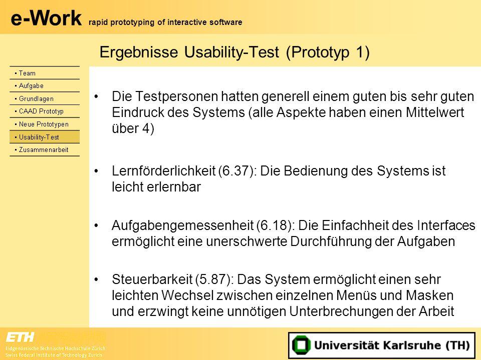 e-Work rapid prototyping of interactive software Ergebnisse Usability-Test (Prototyp 1) Die Testpersonen hatten generell einem guten bis sehr guten Ei