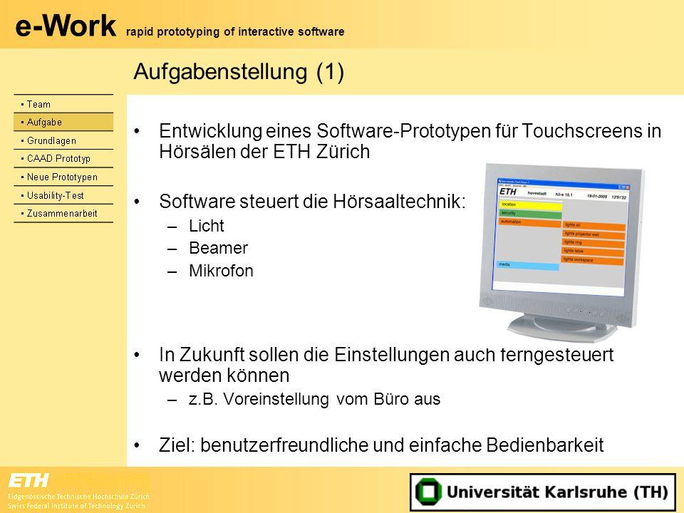 e-Work rapid prototyping of interactive software Aufgabenstellung (1) Entwicklung eines Software-Prototypen für Touchscreens in Hörsälen der ETH Züric