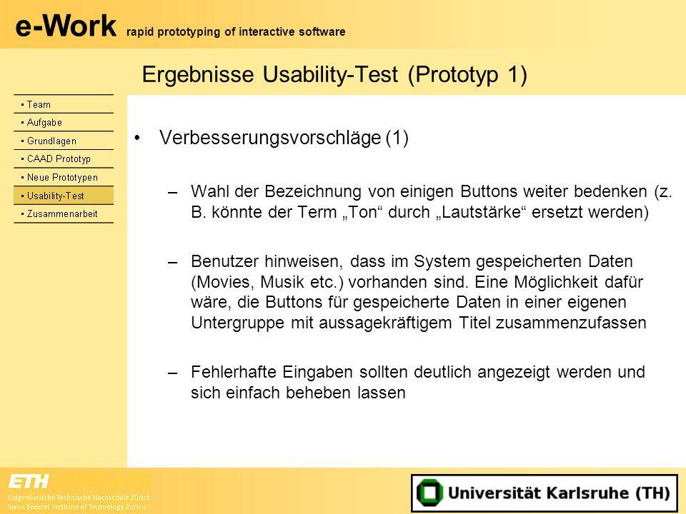 e-Work rapid prototyping of interactive software Ergebnisse Usability-Test (Prototyp 1) Verbesserungsvorschläge (1) –Wahl der Bezeichnung von einigen