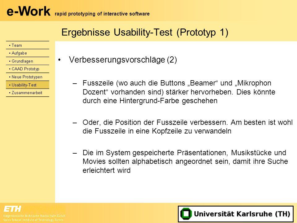 e-Work rapid prototyping of interactive software Ergebnisse Usability-Test (Prototyp 1) Verbesserungsvorschläge (2) –Fusszeile (wo auch die Buttons Be