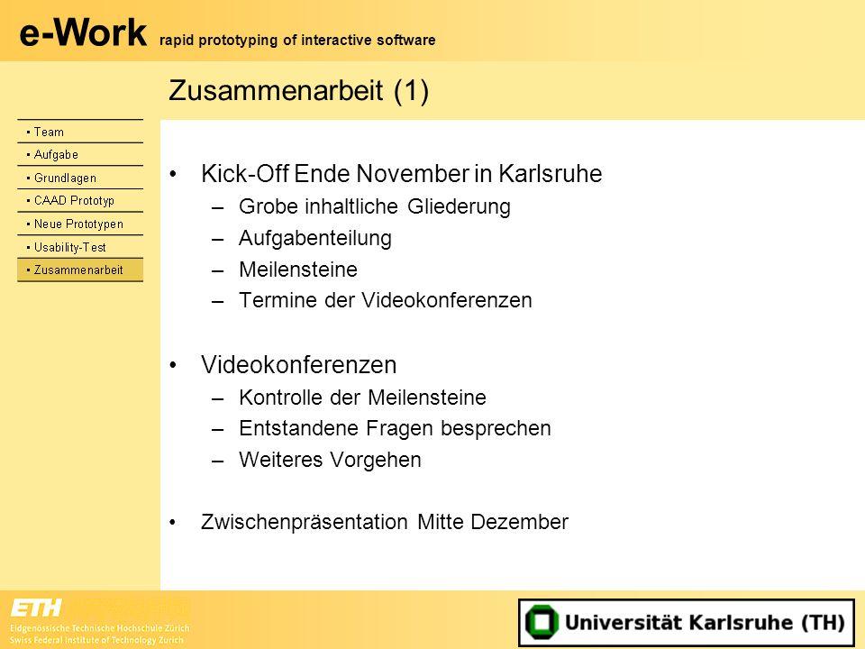 e-Work rapid prototyping of interactive software Zusammenarbeit (1) Kick-Off Ende November in Karlsruhe –Grobe inhaltliche Gliederung –Aufgabenteilung
