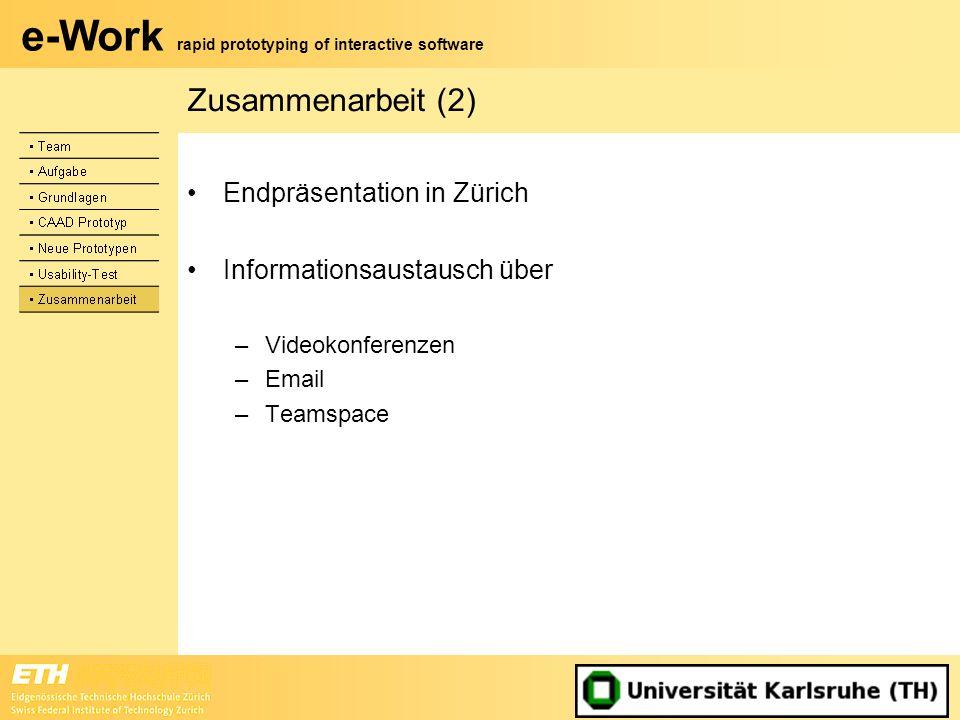 e-Work rapid prototyping of interactive software Zusammenarbeit (2) Endpräsentation in Zürich Informationsaustausch über –Videokonferenzen –Email –Tea