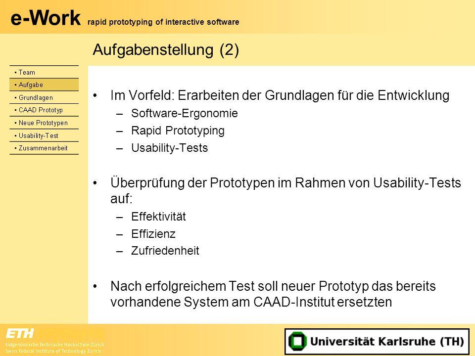 e-Work rapid prototyping of interactive software Ergebnisse Usability-Test (Prototyp 1) Die Selbstbeschreibungsfähigkeit hat am schlechtesten abgeschnitten (4.03) –Das System bietet z.