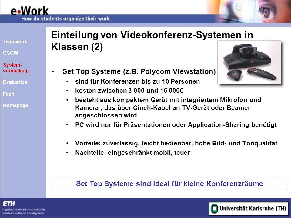 Einteilung von Videokonferenz-Systemen in Klassen (2) Set Top Systeme sind ideal für kleine Konferenzräume Set Top Systeme (z.B. Polycom Viewstation)