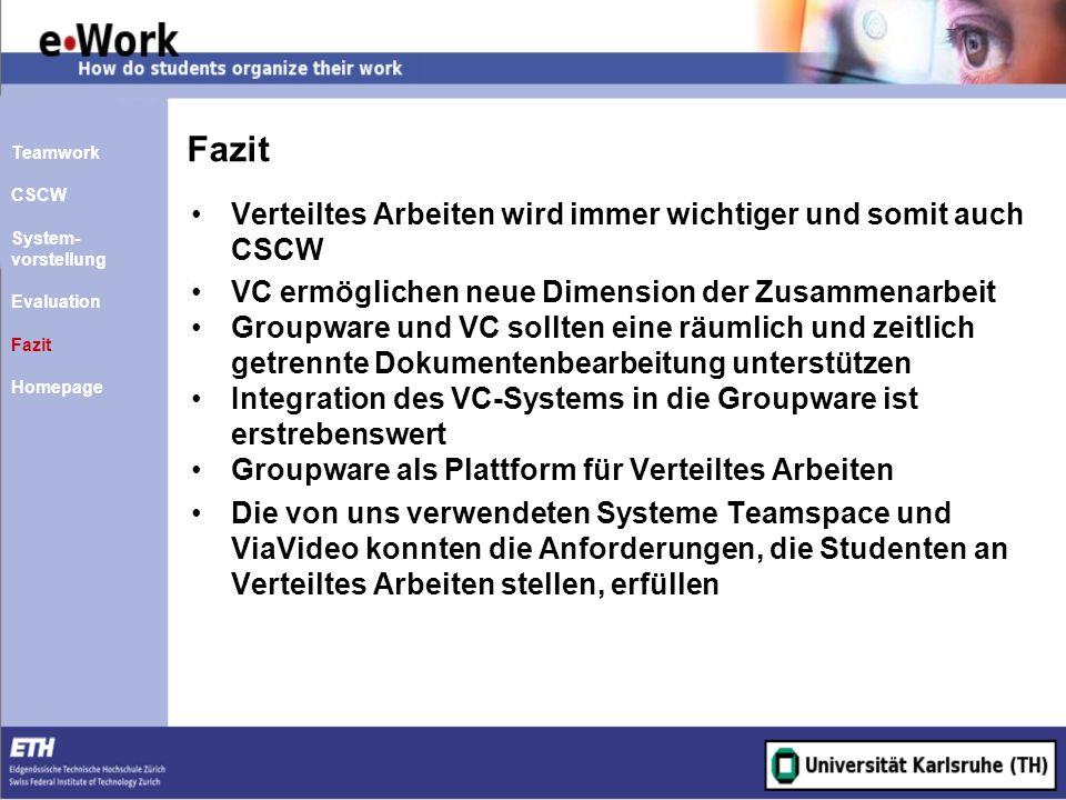 Fazit Verteiltes Arbeiten wird immer wichtiger und somit auch CSCW VC ermöglichen neue Dimension der Zusammenarbeit Groupware und VC sollten eine räum