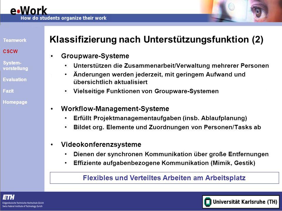 Klassifizierung nach Unterstützungsfunktion (2) Groupware-Systeme Unterstützen die Zusammenarbeit/Verwaltung mehrerer Personen Änderungen werden jeder