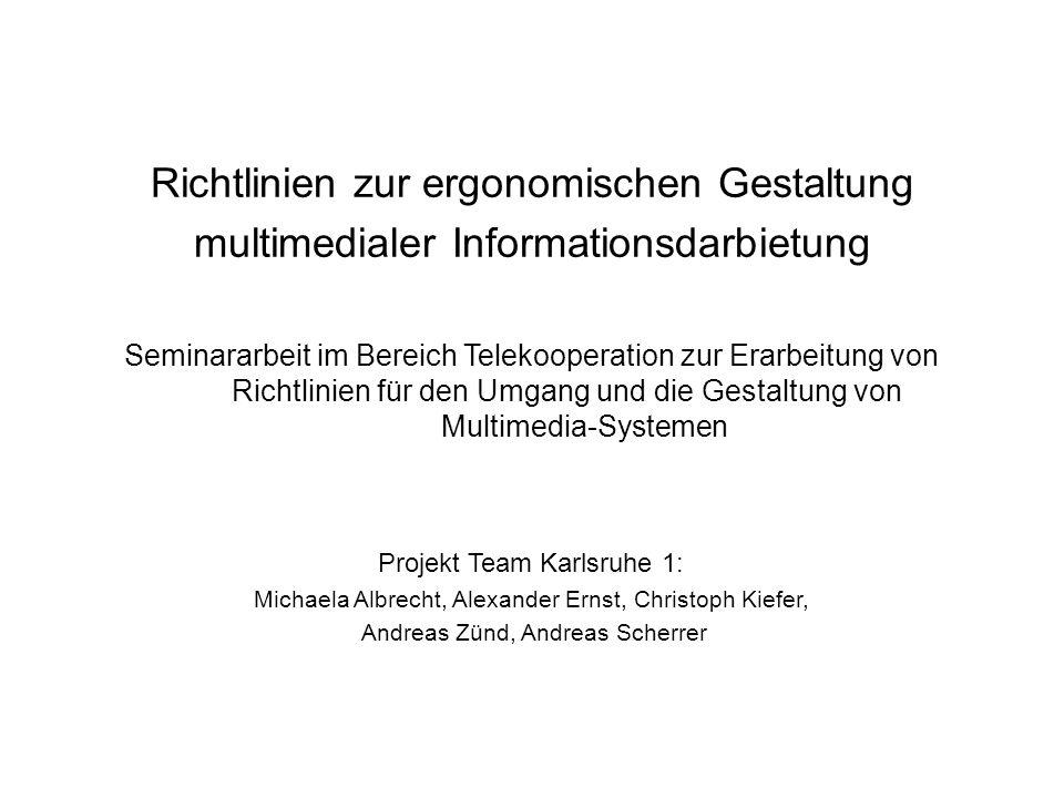 Richtlinien zur ergonomischen Gestaltung multimedialer Informationsdarbietung Projekt Team Karlsruhe 1: Michaela Albrecht, Alexander Ernst, Christoph