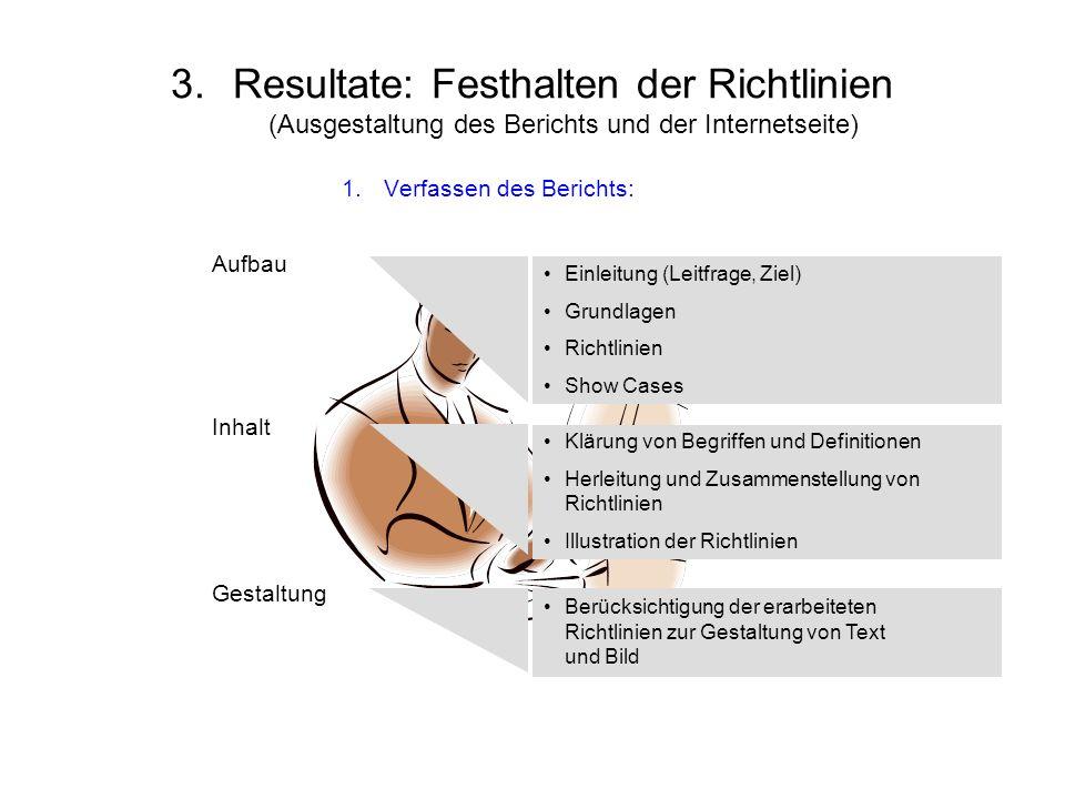 3.Resultate: Festhalten der Richtlinien (Ausgestaltung des Berichts und der Internetseite) 1.Verfassen des Berichts: Aufbau Inhalt Gestaltung Berücksi
