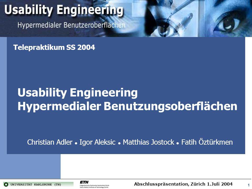Gruppe 3 Abschlusspräsentation, Zürich 1.Juli 2004 2 Aufgabenstellung Interaktive Systeme werden zunehmend nach ihrer Gebrauchstauglichkeit (Usability) und dem Design ihrer Benutzungsoberfläche (BOF) bewertet.