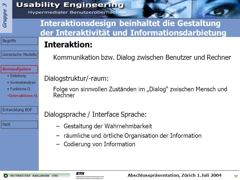 Gruppe 3 Abschlusspräsentation, Zürich 1.Juli 2004 17 Interaktionsdesign beinhaltet die Gestaltung der Interaktivität und Informationsdarbietung Inter