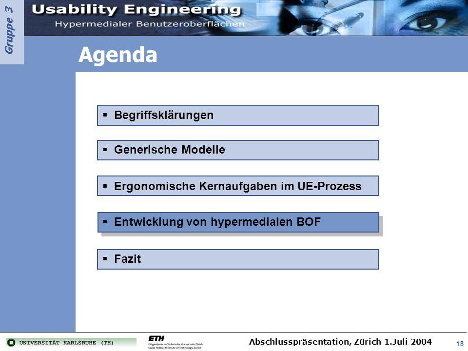 Gruppe 3 Abschlusspräsentation, Zürich 1.Juli 2004 18 Agenda Entwicklung von hypermedialen BOF Generische Modelle Begriffsklärungen Ergonomische Kerna