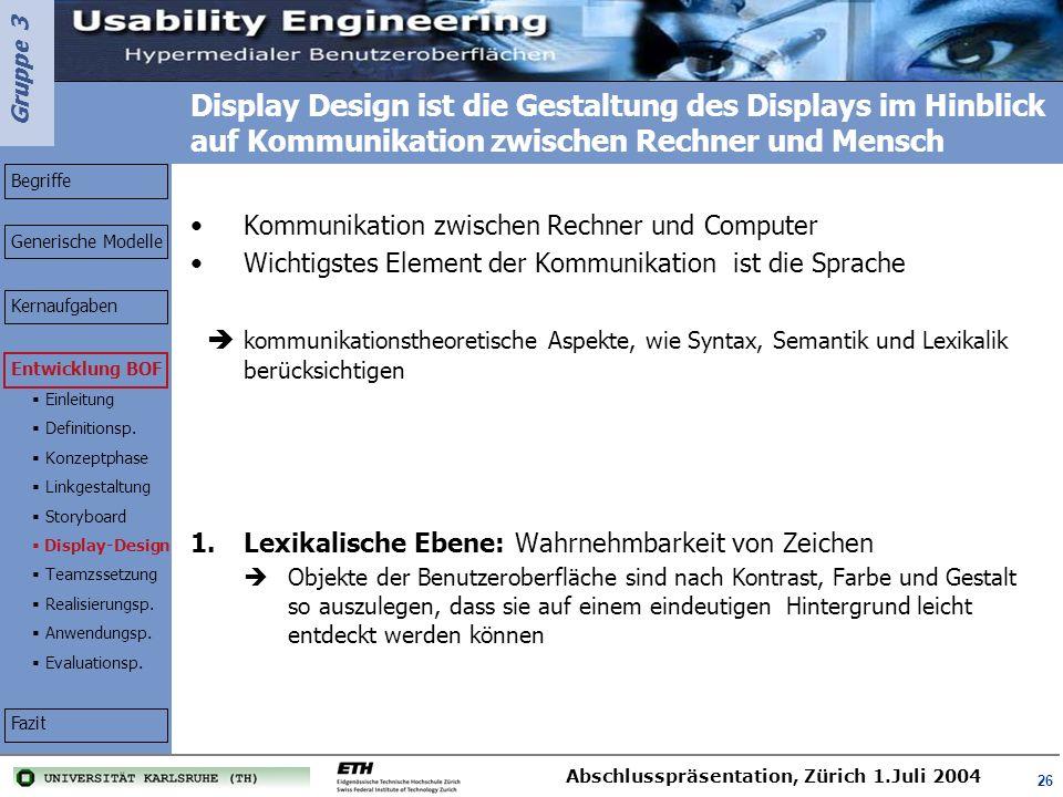 Gruppe 3 Abschlusspräsentation, Zürich 1.Juli 2004 26 Display Design ist die Gestaltung des Displays im Hinblick auf Kommunikation zwischen Rechner un