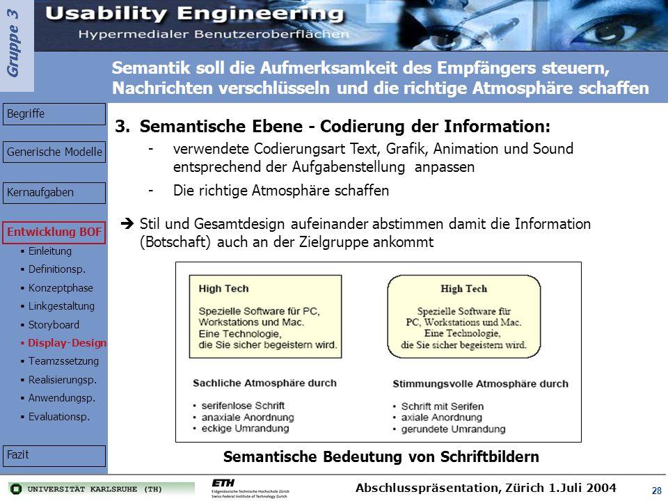 Gruppe 3 Abschlusspräsentation, Zürich 1.Juli 2004 28 Semantik soll die Aufmerksamkeit des Empfängers steuern, Nachrichten verschlüsseln und die richt