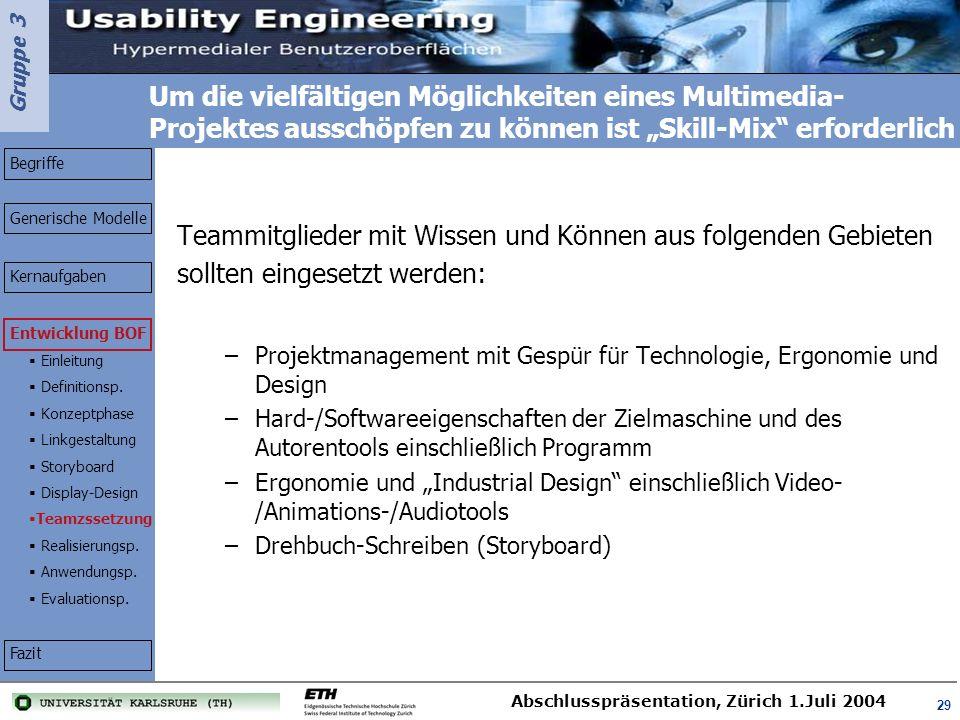 Gruppe 3 Abschlusspräsentation, Zürich 1.Juli 2004 29 Um die vielfältigen Möglichkeiten eines Multimedia- Projektes ausschöpfen zu können ist Skill-Mi