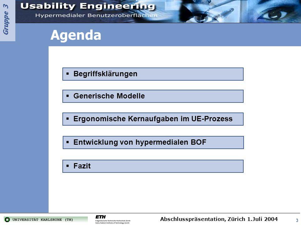 Gruppe 3 Abschlusspräsentation, Zürich 1.Juli 2004 14 Die ergonomischen Teilaufgaben im U.E.- Prozess können in 3 Ebenen eingeteilt werden Begriffe Generische Modelle Kernaufgaben Einleitung Kontextanalyse Funktions-D.