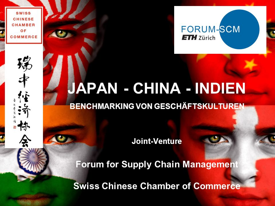 JAPAN - CHINA - INDIEN BENCHMARKING VON GESCHÄFTSKULTUREN Joint-Venture Forum for Supply Chain Management Swiss Chinese Chamber of Commerce 26.04.2014 1