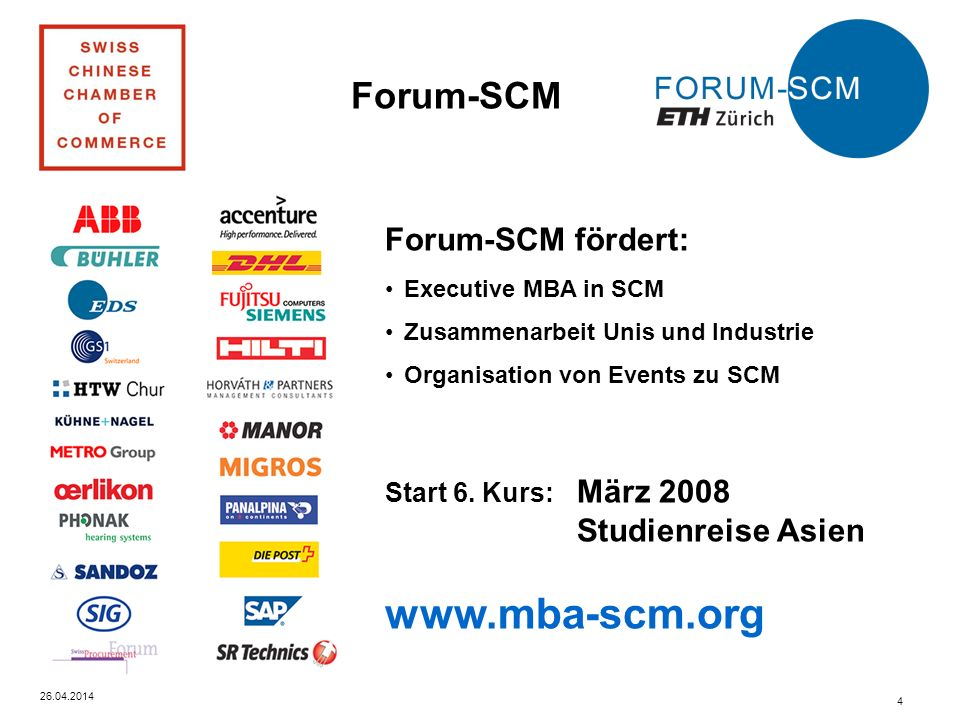Forum-SCM 26.04.2014 4 Forum-SCM fördert: Executive MBA in SCM Zusammenarbeit Unis und Industrie Organisation von Events zu SCM Start 6.