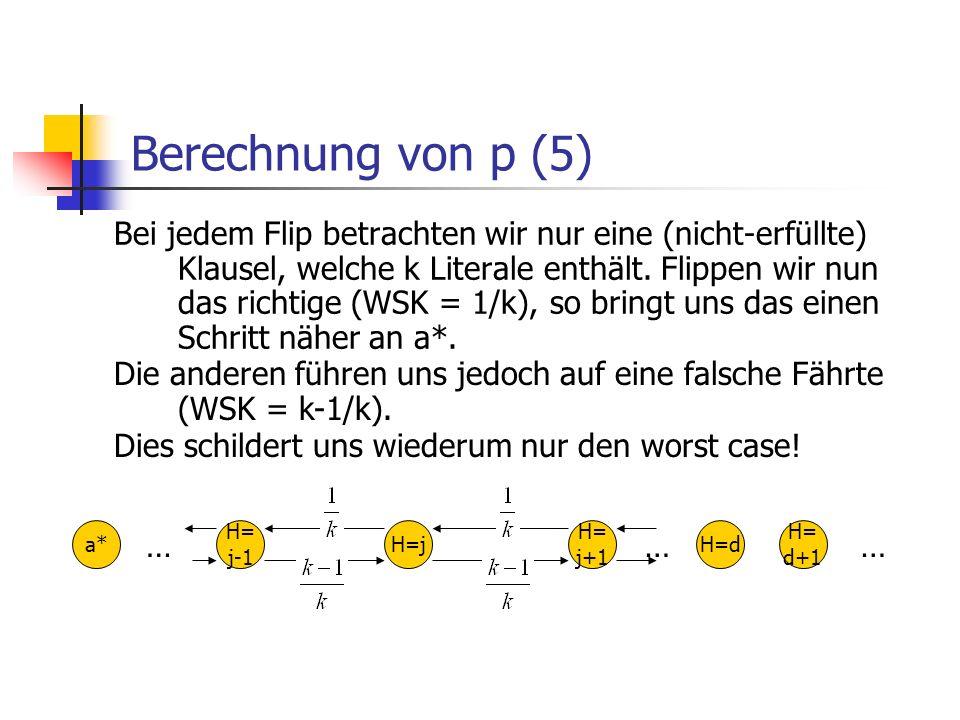 Berechnung von p (5) Bei jedem Flip betrachten wir nur eine (nicht-erfüllte) Klausel, welche k Literale enthält. Flippen wir nun das richtige (WSK = 1