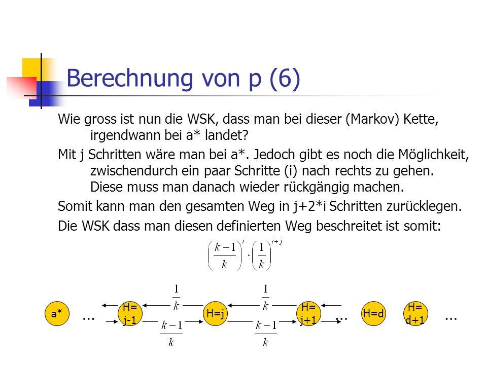 Berechnung von p (6) Wie gross ist nun die WSK, dass man bei dieser (Markov) Kette, irgendwann bei a* landet? Mit j Schritten wäre man bei a*. Jedoch
