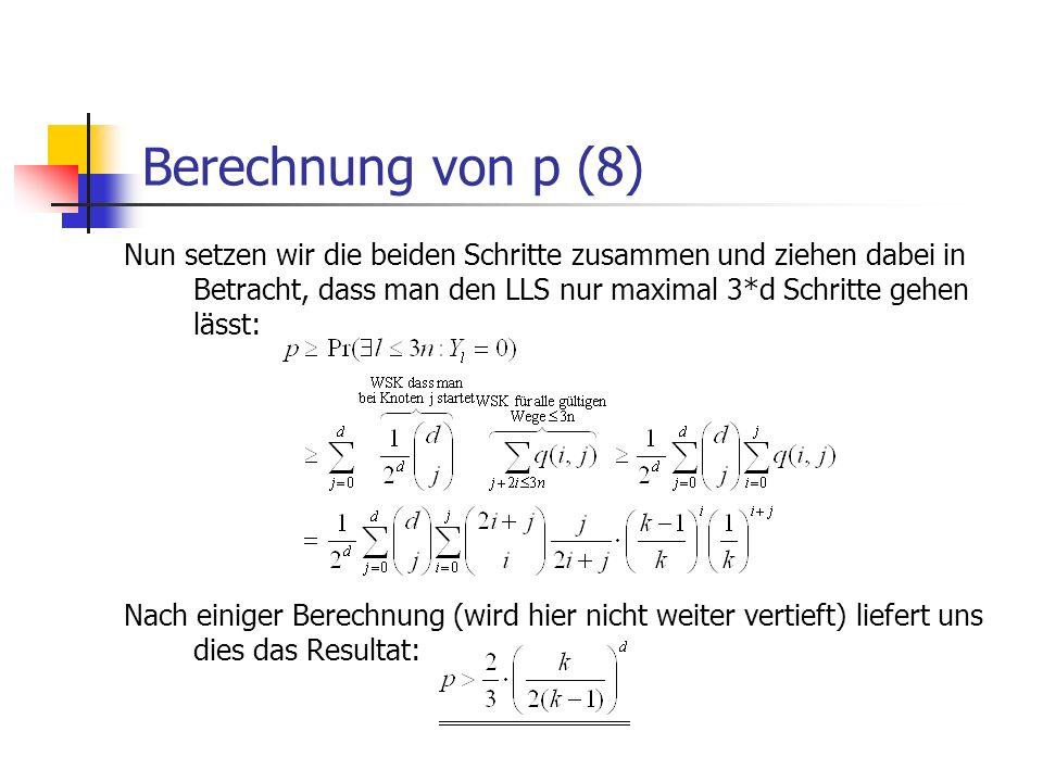 Berechnung von p (8) Nun setzen wir die beiden Schritte zusammen und ziehen dabei in Betracht, dass man den LLS nur maximal 3*d Schritte gehen lässt: