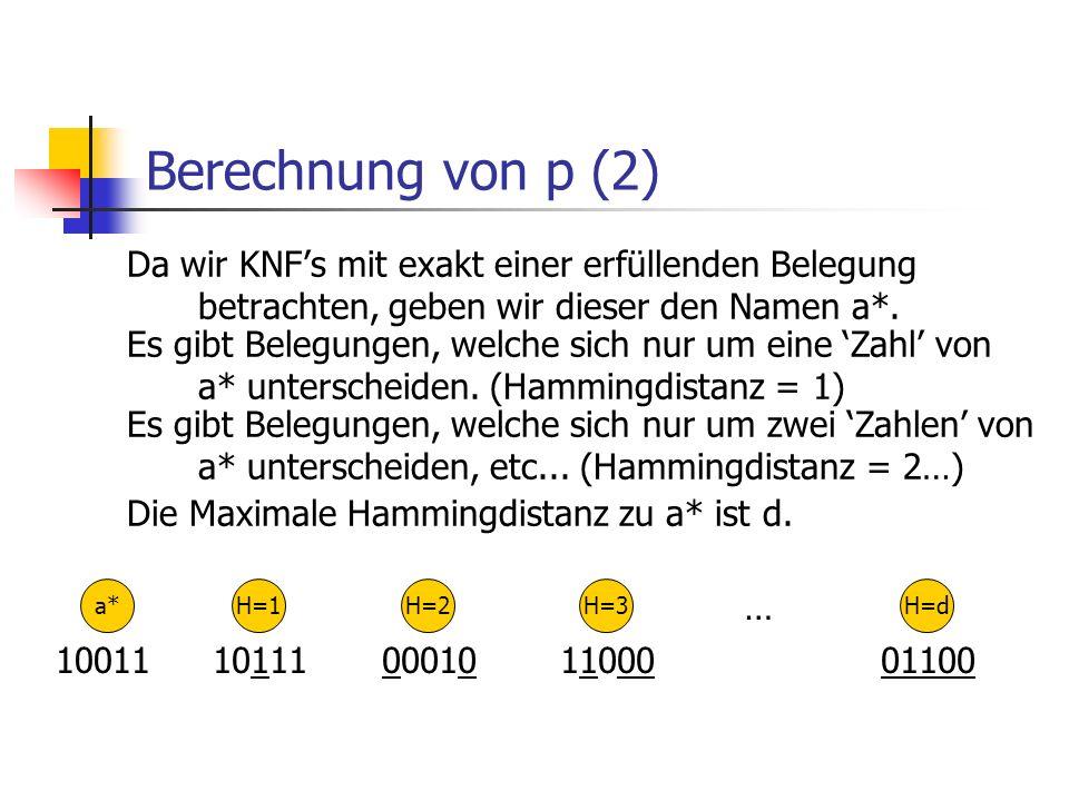 Berechnung von p (2) Da wir KNFs mit exakt einer erfüllenden Belegung betrachten, geben wir dieser den Namen a*. Es gibt Belegungen, welche sich nur u